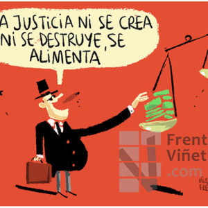 La Justicia ni se crea ni se destruye, se alimenta - Viñeta de Iñaki y Frenchy